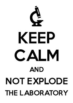 KEEP CALM AND NOT EXPLODE THE LABORATORY