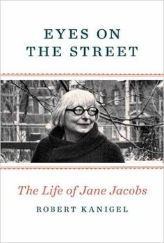 Eyes on the Street: The Life of Jane Jacobs: Robert Kanigel: 9780307961907: AmazonSmile: Books