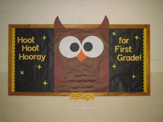 Hoot Hoot Hooray for First Grade!  Owl bulletin board.