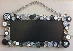 Chalkboard with Button Frame (I love the spring hanger.)
