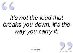 lou holtz quotes | ... not the load that breaks you down - Lou Holtz - Quotes and sayings