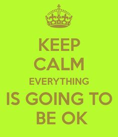 KEEP CALM EVERYTHING IS GOING TO  BE OK by Moi