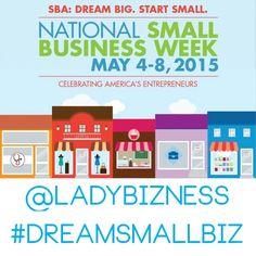 National Small Business Week w #LadyBizness #DreamSmallBiz