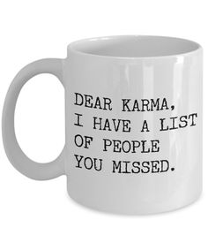 Dear Karma, I Have a List of People You Missed Funny Mug Coffee Cup Dear Karma, I Have a List of People You Missed Funny Mug Coffee Cup The post Dear Karma, I Have a List of People You Missed Funny Mug Coffee Cup & küchen kram :D appeared first on Funny . Coffee Mug Quotes, Coffee Humor, Coffee Mugs, Quotes On Mugs, Coffee Beans, Decaf Coffee, Coffee Club, Karma, Funny Coffee Cups