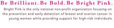 Learn more at brightpink.org