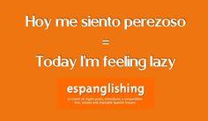 Hoy me siento perezoso = Today I'm feeling lazy
