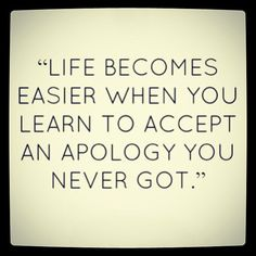 life becomes easier when you learn to accept an apology - Google Search