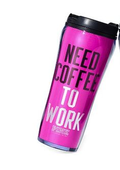 Need Coffee to Work Coffee Tumbler from VS Pink