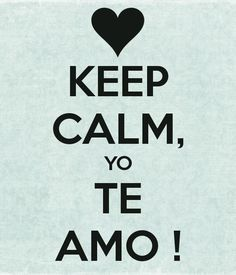 KEEP CALM, YO TE AMO ! Another original poster design created with the Keep Calm-o-matic. Buy this design or create your own original Keep Calm design now. Keep Calm And Love, My Love, Cute Love Quotes, Spanish Quotes, Decir No, Verses, Inspiration, Photo Booth, Avengers
