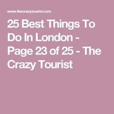 25 Best Things To Do In London - Page 23 of 25 - The Crazy Tourist
