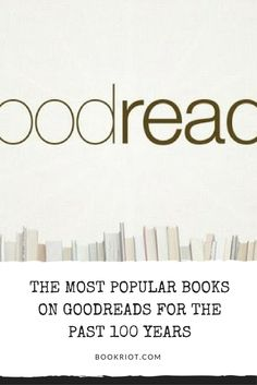 We've poked around to find the most popular books from the last 100 years on Goodreads.