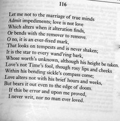Shakespeare's Sonnet 116 is about love in its most ideal form. It is praising the glories of lovers who have come to each other freely, and enter into a relationship based on trust and understanding.