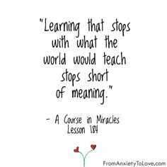 Learning that stops with what the world would teach stops short of meaning - A Course in Miracles #ACIM