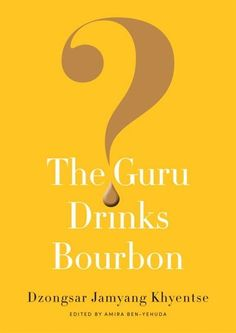 Baixar ou Ler Online The Guru Drinks Bourbon? Livro Grátis PDF/ePub - Dzongsar Jamyang Khyentse, Devotion to one's teacher is the lifeblood of the Vajrayana path. Because the guru can and will use whatever means it. Bourbon, Critical Thinking Skills, Tibetan Buddhism, Read Later, Reading Lists, The Book, Books To Read, Encouragement, Knowledge