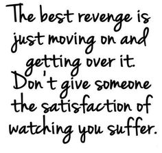 The best revenge is just moving on & getting over it.  Don't give someone the satisfaction of watching you suffer.