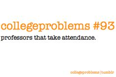 yes! they make me so upset! Dont take away points for attendance! I am in college!