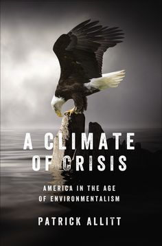 A CLIMATE OF CRISIS by Patrick Allitt -- A provocative history of the environmental movement in America, showing how this rise to political and social prominence produced a culture of alarmism that has often distorted the facts