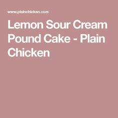 Lemon Sour Cream Pound Cake - Plain Chicken