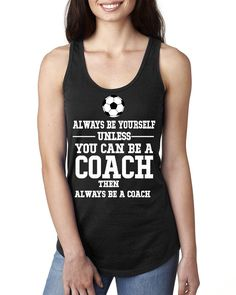 Always be yourself unless you can be a coach Ladies Racerback Tank Top #alwaysbeyourself #coach #funny #alwaysbeacoach #beyourself