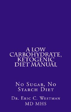 This manual provides a very clear outline and directions for how to follow the low carb diet program used at the Duke Lifestyle Medicine Clinic, written by Dr. Eric Westman, the Clinic Director and Associate Professor of Medicine at Duke University.  Learn more about LCHF diets at www.lowcarbtable.com.
