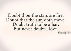 """""""Doubt thou the stars are fire...""""  My absolute favorite quote from my favorite Shakespeare tragedy."""