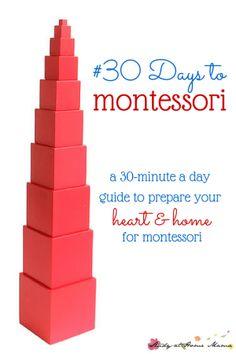 #30 Days to Montessori - a 30-minute a day guide to prepare your heart and home for Montessori. #30daystoMontessori