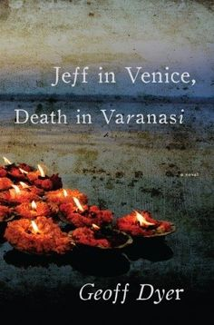 Jeff in Venice, Death in Varanasi: A Novel Geoff Dyer 0307377377 9780307377371 A wildly original novel(what else would we expect from this fearless and funny writer?) that explores the underbelly of erotic fulfillment and spiritua