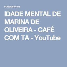 IDADE MENTAL DE MARINA DE OLIVEIRA - CAFÉ COM TA - YouTube
