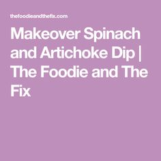 Makeover Spinach and Artichoke Dip | The Foodie and The Fix