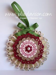 Julie's Stamping Spot -- Stampin' Up! Project Ideas Posted Daily: Stampin' Up! Designer Rosette Ornament