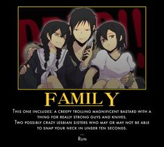 Durarara!! The Orihara family is possibly my favorite family in anime.