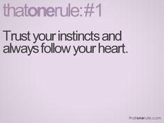 #1:  Confía en tus instintos y siempre sigue tu corazón.