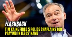 10/08   FLASHBACK : As Governor, Tim Kaine FIRED 5 Virginia State Police Chaplains for PRAYING Publicly in Jesus' Name (10/5/16)