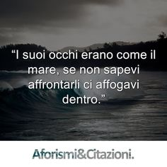 """I suoi occhi erano come il mare, se non sapevi affrontarli ci affogavi dentro."" - Tumblr #life #love #photooftheday #motivation #instagood #picoftheday #HashmeApp #frase #italy #citazioni #amore..."