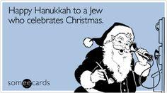 Free and Funny Hanukkah Ecard: Happy Hanukkah to a Jew who celebrates Christmas Create and send your own custom Hanukkah ecard. Hanukkah Cards, Christmas Hanukkah, Happy Hanukkah, Christmas Holidays, Jewish Humor, Christmas Ecards, E Cards, Funny Quotes, Words
