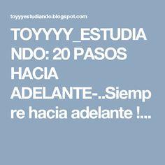 TOYYYY_ESTUDIANDO: 20 PASOS HACIA ADELANTE-..Siempre hacia adelante !...