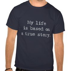 My life is based on a true story Funny slogan / Saying shirt for movie fans, perhaps. Clothes, fashion for women, men, teens and kids