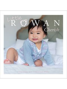 Little Rowan Cherish - Cherish is a collection for babies aged 0 to 2 years, featuring 17 designs by Linda Whaley. This collection is inspired by the comfort and luxury all parents wish for their child, with the added bonus of being handmade. Laces and cable knits make for luxurious coverings, and the soft colours work for both girls and boys.