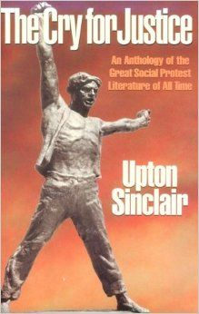Cry for Justice: Anthology of Great Social Protest Literature: Upton Sinclair, Sinclair: 9781569800690: Amazon.com: Books