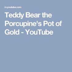 Teddy Bear the Porcupine's Pot of Gold - YouTube