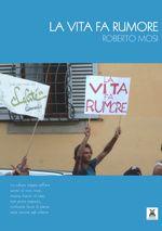 La vita fa rumore, Roberto Mosi, Teseo Editore [Recensione] :: LaRecherche.it