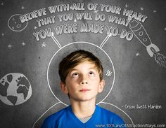 """""""Believe with all of your heart that you will do what you were made to do.""""Orison Swett Marden"""