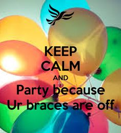 KEEP CALM AND Party because Ur braces are off. Another original poster design created with the Keep Calm-o-matic. Buy this design or create your own original Keep Calm design now. Braces Off, Keep Calm, Party Party, Party Ideas, Free Printables, Happy, Marketing, Board, Stay Calm