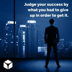 """""""Judge your success by what you had to give up in order to get it."""" -Dalai Lama"""