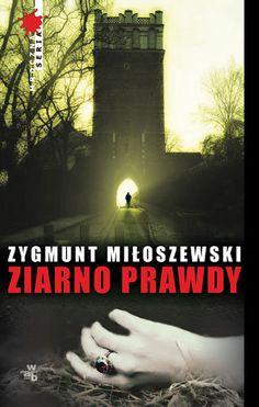 Ziarno prawdy/ Zygmunt Miłoszewski  (Nagroda Wielkiego Kalibru 2012)