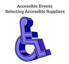 Selecting Accessible Events Suppliers - http://mastertheevent.com/selecting-accessible-events-suppliers/