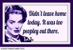 funny ecards i didnt' leave home today it ws too peopley out there