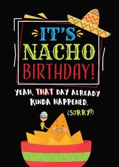Belated Birthday, Funny, It's NACHO Birthday (That's Passed, Sorry! Funny Belated Birthday Wishes, Funny Happy Birthday Messages, Happy Birthday Images, Happy Birthday Greetings, Birthday Quotes, Happy Birthday Little Sister, Happy Birthday Sister, Birthday Love, Birthday Posts