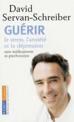 Guérir le stress, l'anxiété et la dépression : Sans médicaments ni psychanalyse: Amazon.fr: David Servan-Schreiber: Livres