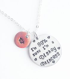 I'm 99% Sure I'm a Disney Princess - Necklace Stamped. I'm 100% sure my girls are!!